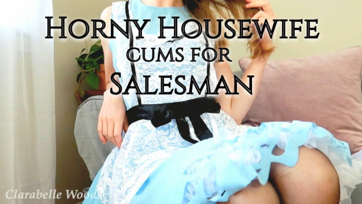 Clarabelle Woods Horny Housewife Cums For Salesman