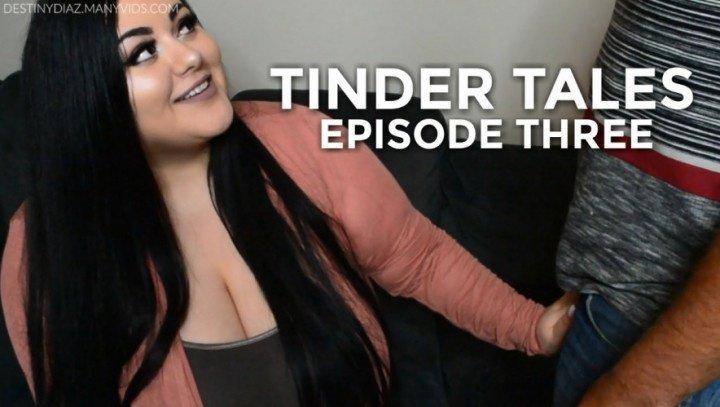 Destinydiaz Tinder Tales Episode Three
