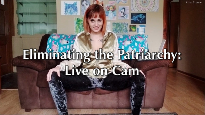 Nina Crowne Eliminating The Patriarchy Live On Cam