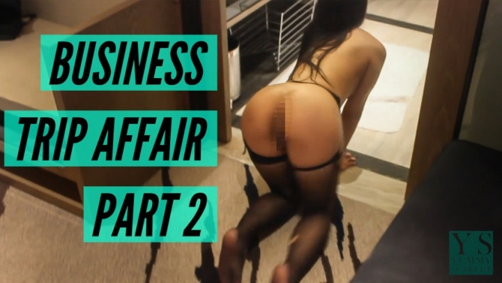 Yummyscarlet Business Trip Affair Part 2