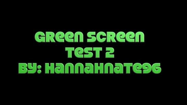 Hannahnate96 Green Screen Test 2