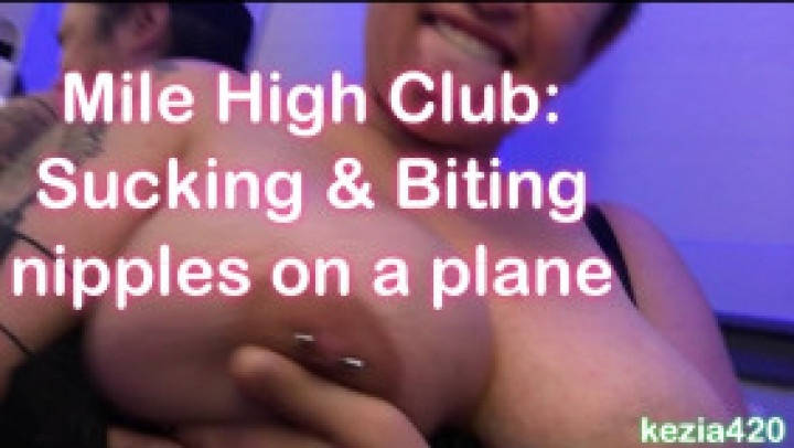 Kezia420 Mile High Club Sucking Amp Biting Nipples
